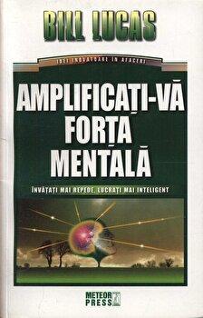 Amplificati-va forta mentala/Bill Lucas imagine