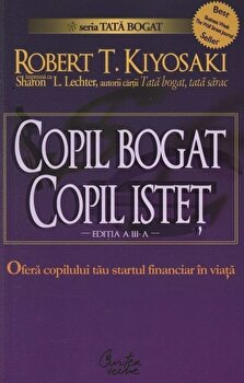Copil bogat, copil istet/Robert T. Kiyosaki, Sharon L. Lechter imagine elefant 2021