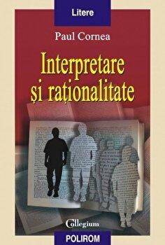 Interpretare si rationalitate-Paul Cornea imagine