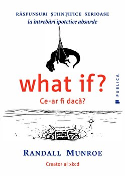 What if' Ce-ar fi daca' Raspunsuri stiintifice serioase la intrebari ipotetice absurde/Randall Munroe imagine elefant.ro