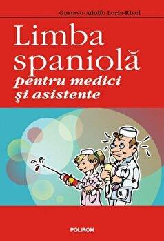 Limba spaniola pentru medici si asistente/Gustavo-Adolfo Loria-Rivel imagine elefant.ro