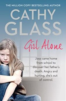 Girl Alone: Joss Came Home from School to Discover Her Father's Death. Angry and Hurting, She's Out of Control., Paperback/Cathy Glass imagine