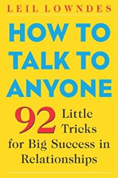 How to Talk to Anyone: 92 Little Tricks for Big Success in Relationships, Paperback/Leil Lowndes poza cate