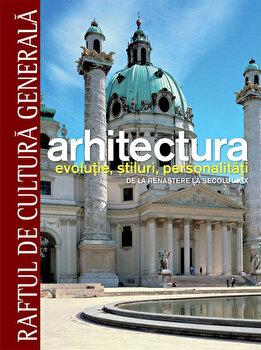Arhitectura. Evolutie, stiluri, personalitati. De la Renastere la secolul XIX - Vol. 2/***