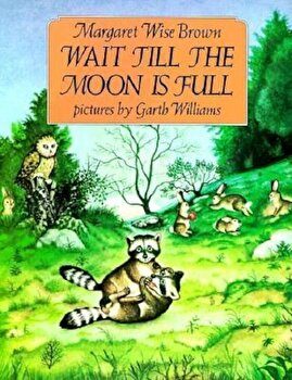 Wait Till the Moon Is Full, Paperback/Margaret Wise Brown poza cate