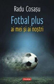Fotbal plus ai mei si ai nostri/Radu Cosasu imagine elefant.ro 2021-2022