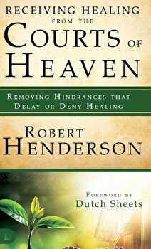 Receiving Healing from the Courts of Heaven: Removing Hindrances That Delay or Deny Healing, Hardcover/Robert Henderson image0
