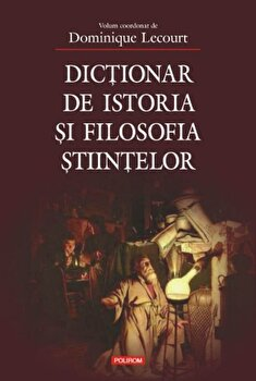 Dictionar de istoria si filosofia stiintelor/Dominique Lecourt imagine elefant.ro 2021-2022