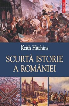 Scurta istorie a Romaniei/Keith Hitchins imagine