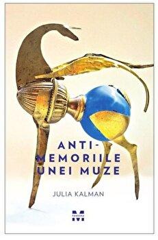 Anti-Memoriile unei muze/Julia Kalman imagine elefant.ro 2021-2022