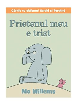 Prietenul meu e trist/Mo Willems imagine elefant.ro 2021-2022