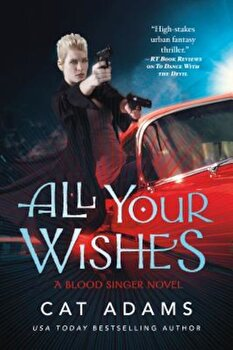 All Your Wishes: A Blood Singer Novel, Paperback/Cat Adams poza cate