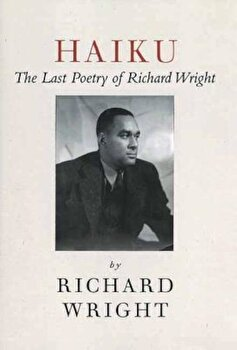 Haiku: The Last Poems of an American Icon, Paperback/Richard Wright poza cate