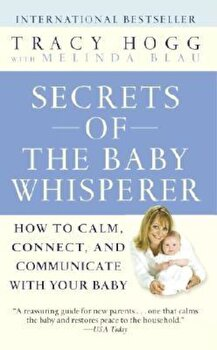 Secrets of the Baby Whisperer: How to Calm, Connect, and Communicate with Your Baby, Paperback/Tracy Hogg poza cate