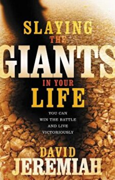 Slaying the Giants in Your Life, Paperback/David Jeremiah imagine