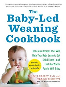 The Baby-Led Weaning Cookbook: 130 Recipes That Will Help Your Baby Learn to Eat Solid Foods and That the Whole Family Will Enjoy, Paperback/Gill Rapley poza cate