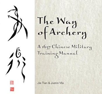 The Way of Archery: A 1637 Chinese Military Training Manual, Hardcover/Jie Tian poza cate