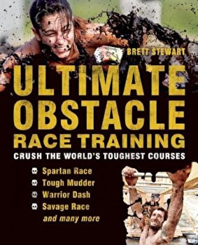 Ultimate Obstacle Race Training: Crush the World's Toughest Courses, Paperback/Brett Stewart poza cate
