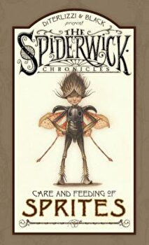 Spiderwick Chronicles Care and Feeding of Sprites, Hardcover/Holly Black poza cate