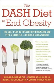 The Dash Diet to End Obesity: The Best Plan to Prevent Hypertension and Type-2 Diabetes and Reduce Excess Weight, Paperback/William M. Manger poza cate
