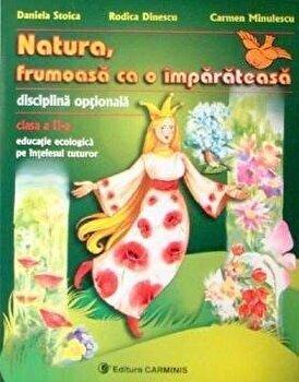 Natura, frumoasa ca o imparateasa. Disciplina optionala. Clasa a II-a/Rodica Dinescu, Daniela Stoica, Carmen Minulescu