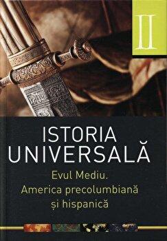 Istoria universala, Vol. 2 - Evul mediu. America precolumbiana si hispanica/Daniela Ducu si Doina-Cristina Rusu imagine elefant.ro