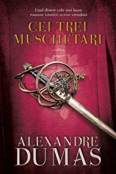 Cei trei muschetari, Vol. 2/Alexandre Dumas imagine