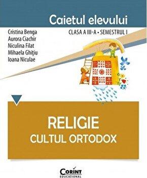 Religie. Cultul Ortodox - Caietul elevului clasa a III-a, semestrul I/Cristina Benga, Aurora Ciachir, Niculina Filat, Mihaela Ghitiu, Ioana Niculae poza cate