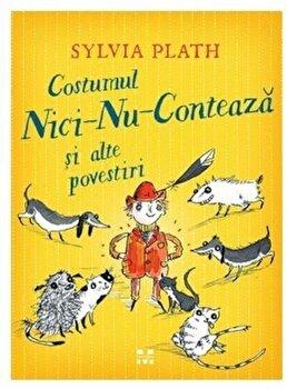 Costumul Nici-Nu-Conteaza si alte povestiri/Sylvia Plath