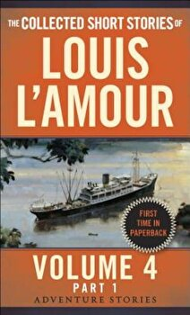 The Collected Short Stories of Louis L'Amour, Volume 4, Part 1: Adventure Stories, Paperback/Louis L'Amour poza cate