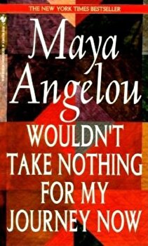 Wouldn't Take Nothing for My Journey Now, Paperback/Maya Angelou poza cate