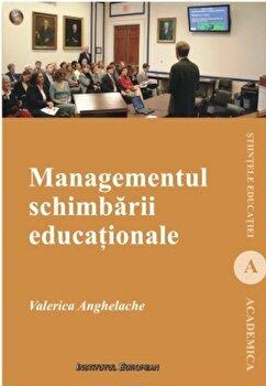 Managementul schimbarii educationale/Valerica Anghelache imagine elefant.ro 2021-2022