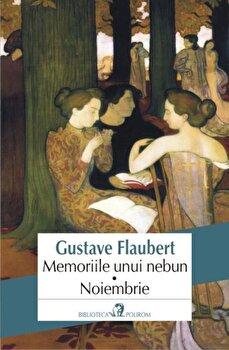 Memoriile unui nebun. Noiembrie/Gustave Flaubert imagine elefant.ro 2021-2022
