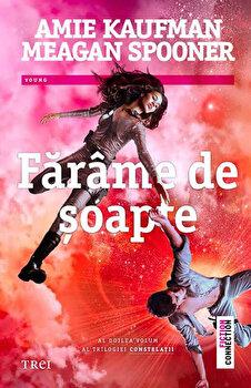 Farame de soapte. Trilogia Constelatii, Vol. 2/Amie Kaufman, Meagan Spooner imagine
