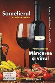 Somelierul - Mancarea si vinul/Fabrizio Maria Marzi, Rosella Romani imagine elefant.ro 2021-2022