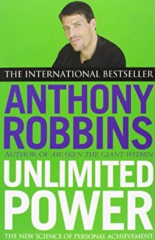 Unlimited Power: The New Science of Personal Achievement/Anthony Robbins poza cate