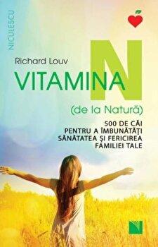 Vitamina N (de la Natura). 500 de cai pentru a imbunatati sanatatea si fericirea familiei tale/Richard Louv imagine elefant.ro 2021-2022