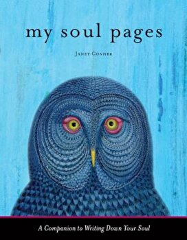 My Soul Pages: A Companion to Writing Down Your Soul, Paperback/Janet Conner poza cate