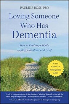 Loving Someone Who Has Dementia: How to Find Hope While Coping with Stress and Grief, Paperback/Pauline Boss poza cate
