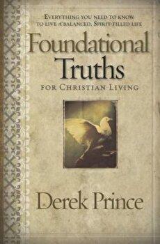 Foundational Truths for Christian Living, Paperback/Derek Prince poza cate