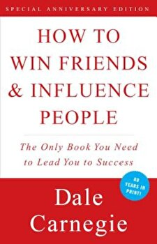 How to Win Friends and Influence People, Paperback/Dale Carnegie poza cate