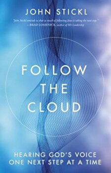 Follow the Cloud: Hearing God's Voice One Next Step at a Time, Paperback/John Stickl poza cate