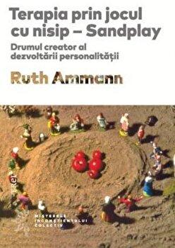 Terapia prin jocul cu nisip. Drumul creator al dezvoltarii personalitatii/Ruth Ammann imagine
