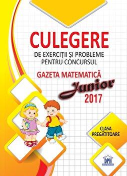 Culegere pentru consursul gazeta matematica junior. Clasa pregatitoare/Camelia Burlan, Roxana Gheorghe, Irina Elena Negoita