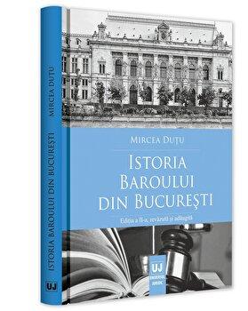 Istoria Baroului din Bucuresti. Editia a II a/Mircea Dutu