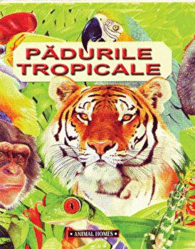 Padurile tropicale/Anita Ganeri
