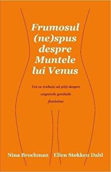 Frumosul (ne)spus despre muntele lui Venus/Nina Brochman, Ellen Stokken Dahl imagine elefant.ro 2021-2022