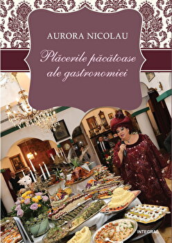 Placerile pacatoase ale gastronomiei/Nicolau Aurora