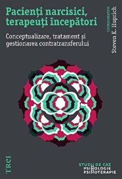 Pacienti narcisici, terapeuti incepatori. Conceptualizare, tratament si gestionarea contratransferului-Steven K. Huprich imagine