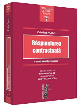 Raspunderea contractuala. O analiza juridica si economica/Cristian Paziuc imagine elefant.ro 2021-2022